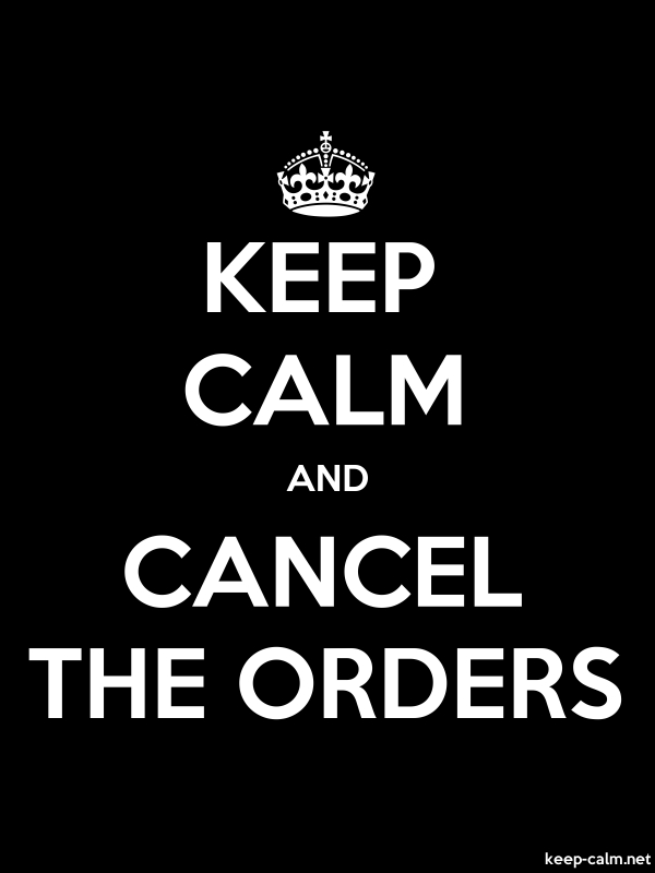 KEEP CALM AND CANCEL THE ORDERS - white/black - Default (600x800)