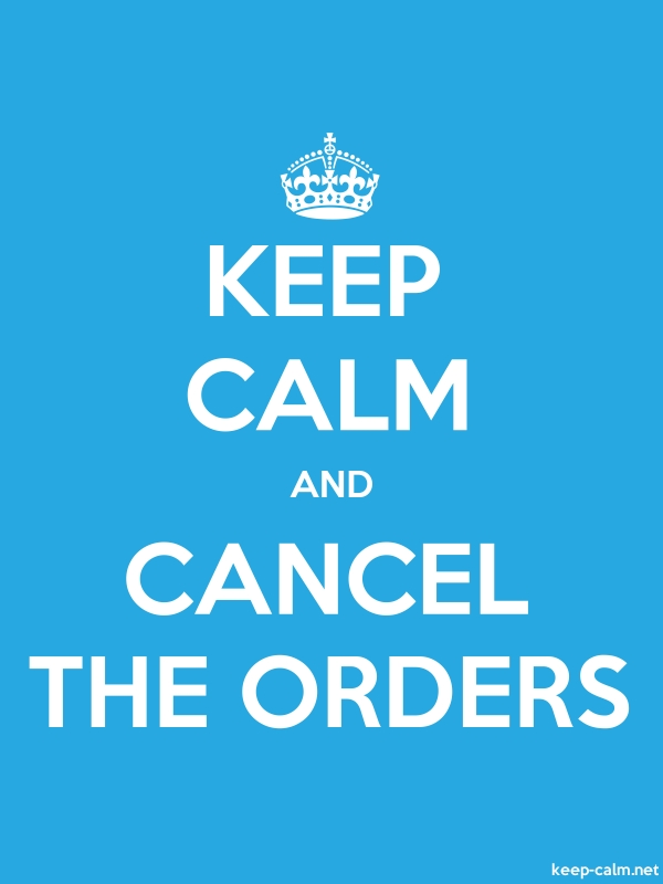 KEEP CALM AND CANCEL THE ORDERS - white/blue - Default (600x800)