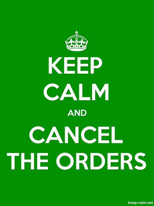 KEEP CALM AND CANCEL THE ORDERS - white/green - Default (600x800)