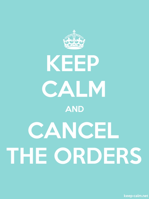 KEEP CALM AND CANCEL THE ORDERS - white/lightblue - Default (600x800)