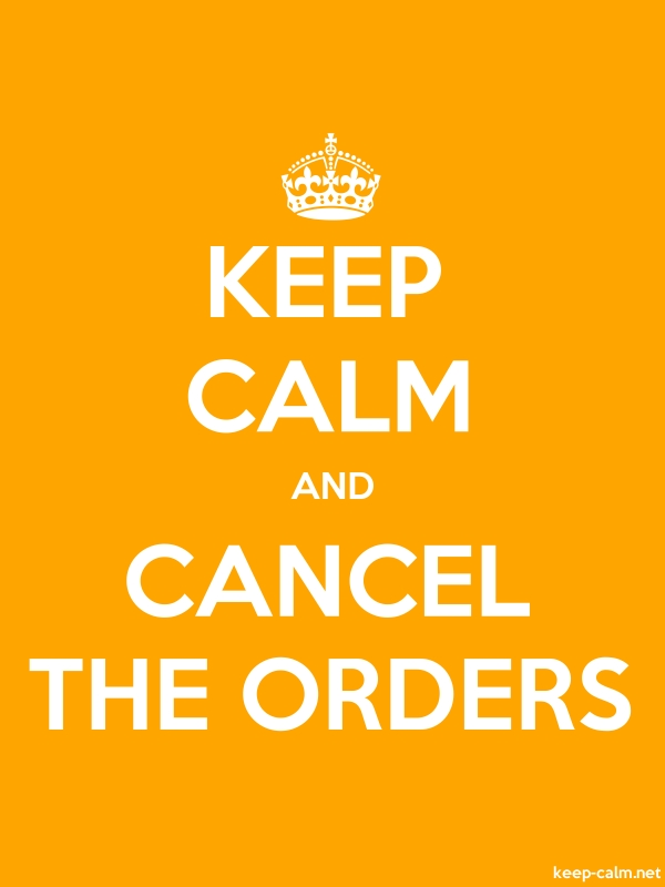 KEEP CALM AND CANCEL THE ORDERS - white/orange - Default (600x800)