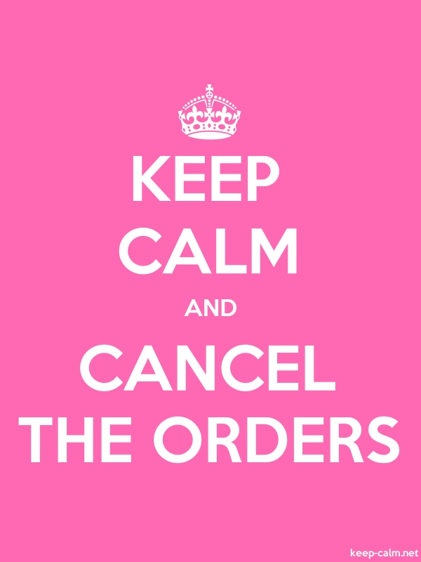KEEP CALM AND CANCEL THE ORDERS - white/pink - Default (600x800)