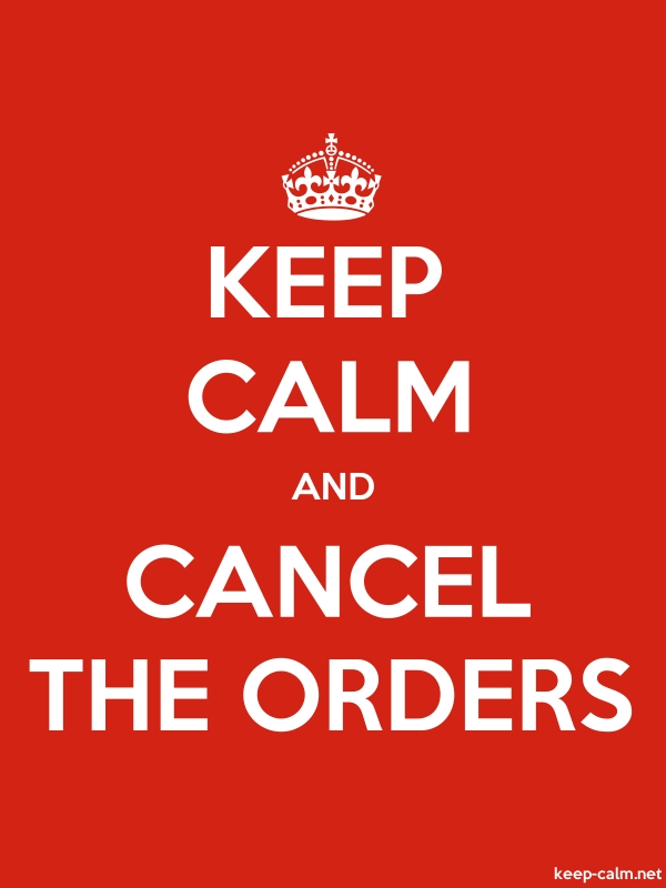 KEEP CALM AND CANCEL THE ORDERS - white/red - Default (600x800)