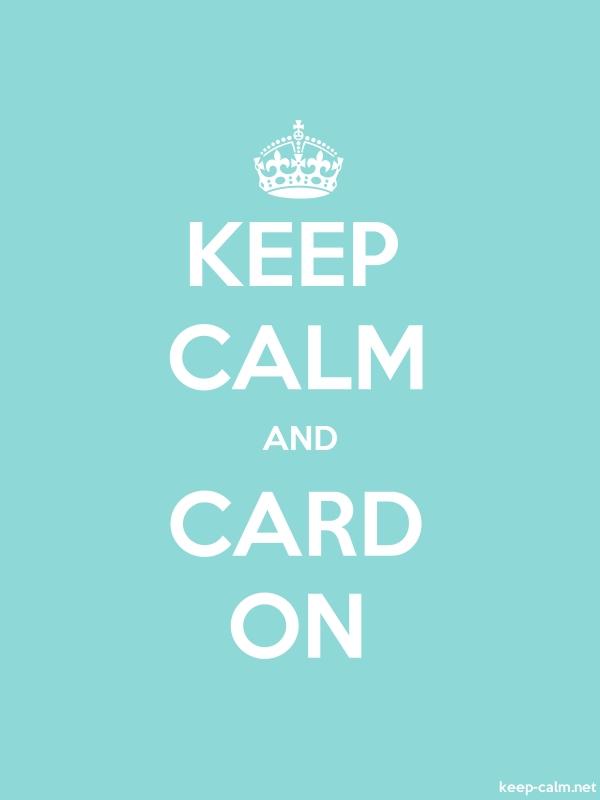 KEEP CALM AND CARD ON - white/lightblue - Default (600x800)
