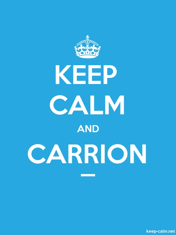 KEEP CALM AND CARRION _ - white/blue - Default (600x800)