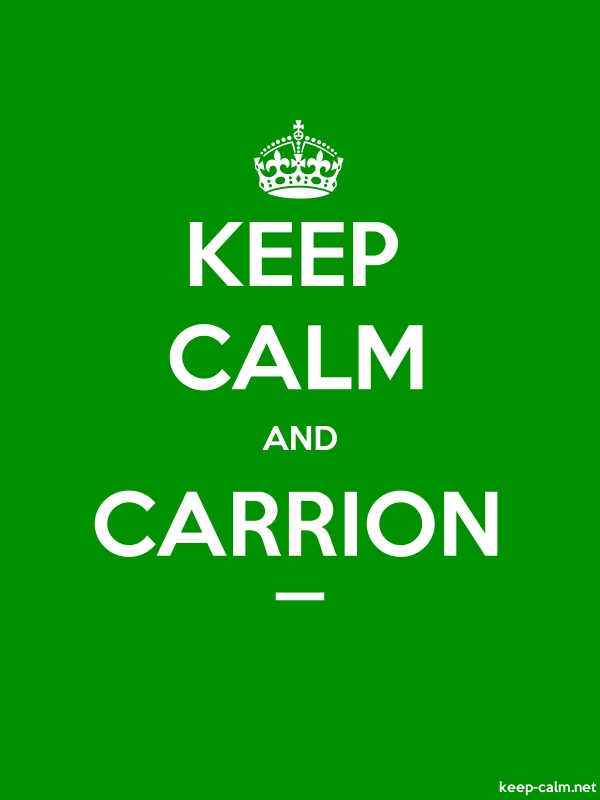 KEEP CALM AND CARRION _ - white/green - Default (600x800)