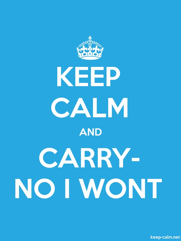 KEEP CALM AND CARRY- NO I WONT - white/blue - Default (600x800)