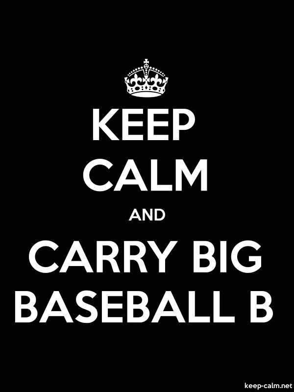 KEEP CALM AND CARRY BIG BASEBALL B - white/black - Default (600x800)