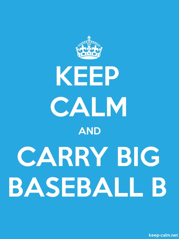 KEEP CALM AND CARRY BIG BASEBALL B - white/blue - Default (600x800)