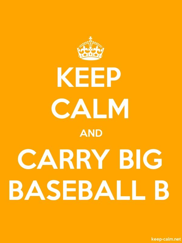 KEEP CALM AND CARRY BIG BASEBALL B - white/orange - Default (600x800)