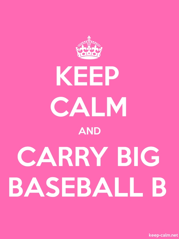 KEEP CALM AND CARRY BIG BASEBALL B - white/pink - Default (600x800)