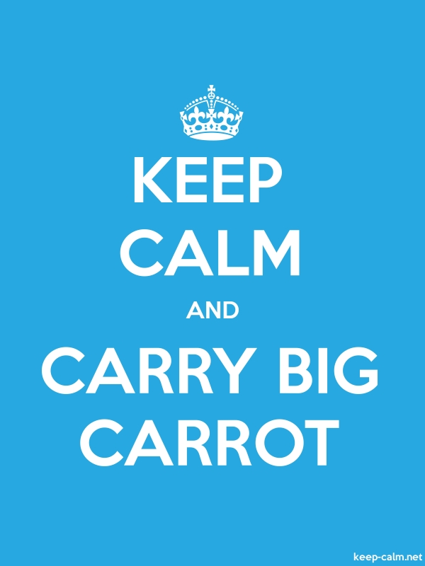 KEEP CALM AND CARRY BIG CARROT - white/blue - Default (600x800)
