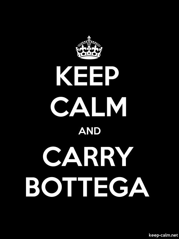 KEEP CALM AND CARRY BOTTEGA - white/black - Default (600x800)