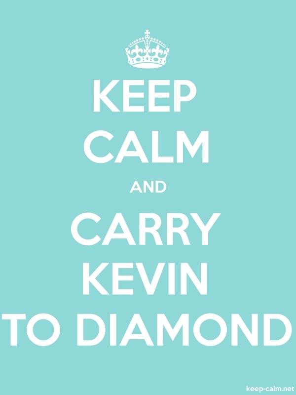 KEEP CALM AND CARRY KEVIN TO DIAMOND - white/lightblue - Default (600x800)