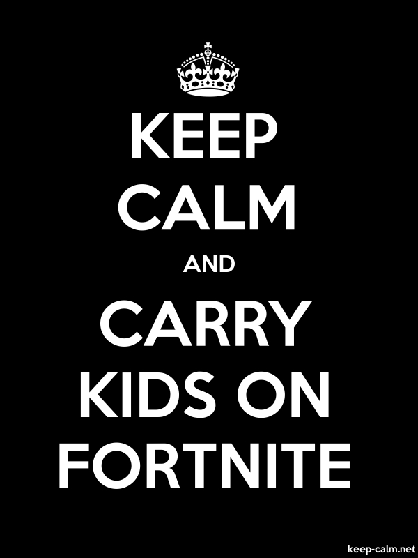 KEEP CALM AND CARRY KIDS ON FORTNITE - white/black - Default (600x800)