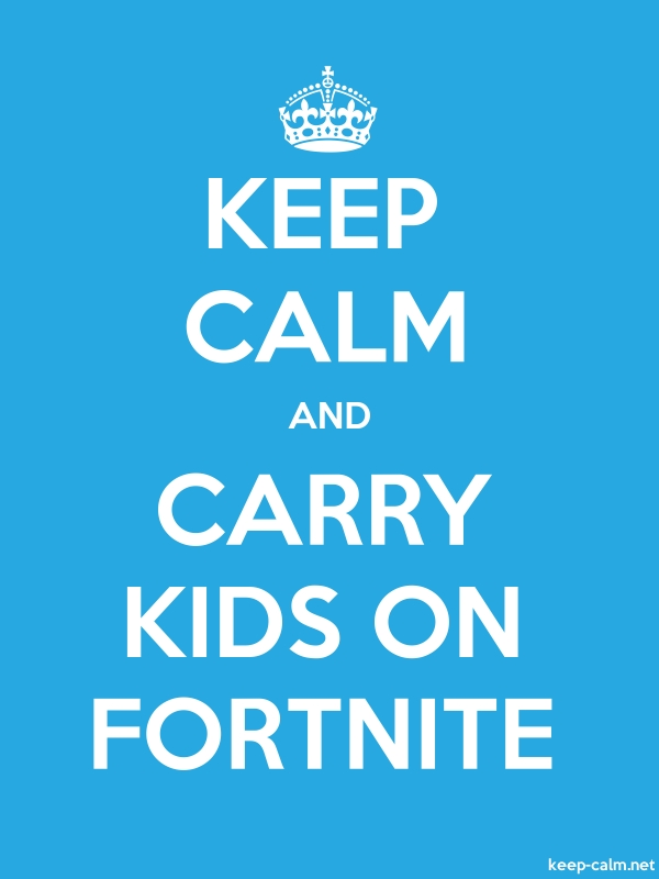 KEEP CALM AND CARRY KIDS ON FORTNITE - white/blue - Default (600x800)