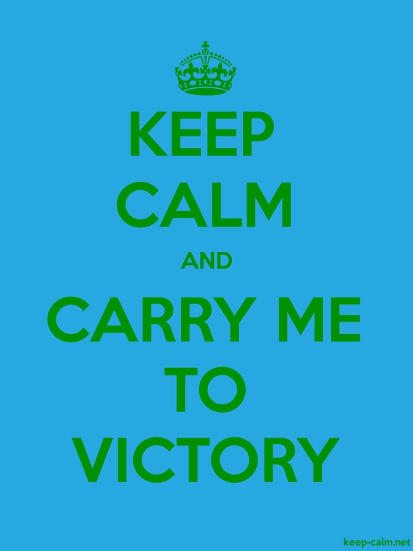 KEEP CALM AND CARRY ME TO VICTORY - green/blue - Default (600x800)
