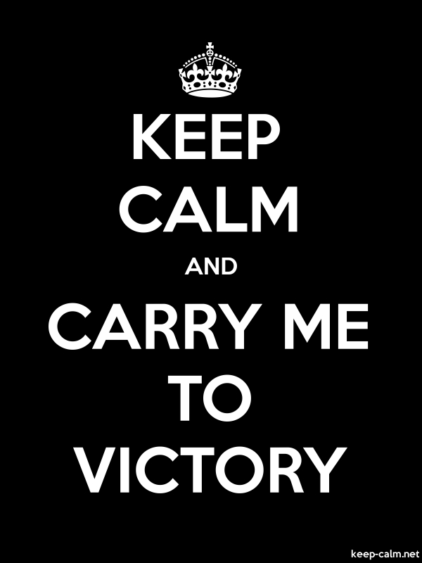 KEEP CALM AND CARRY ME TO VICTORY - white/black - Default (600x800)