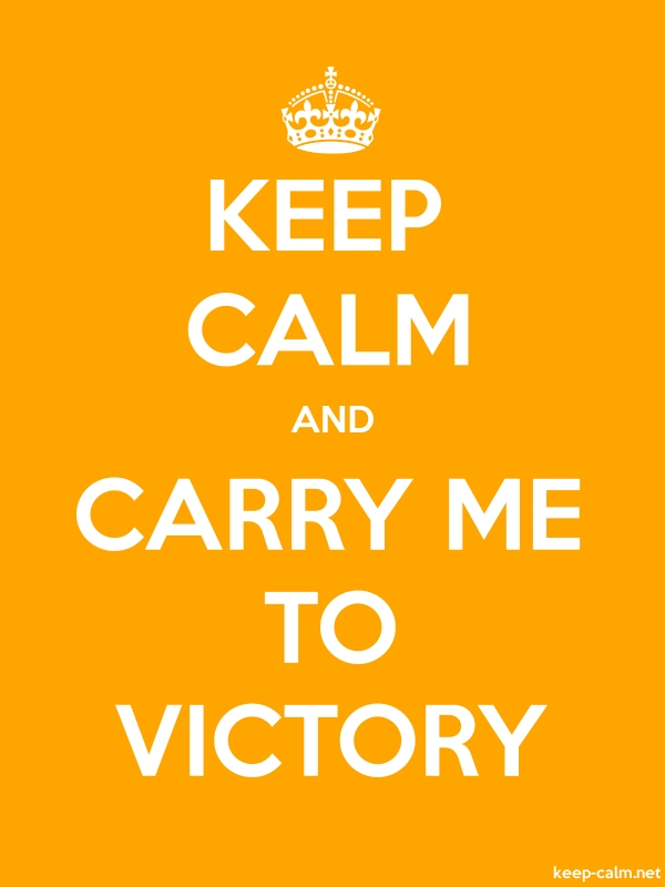 KEEP CALM AND CARRY ME TO VICTORY - white/orange - Default (600x800)