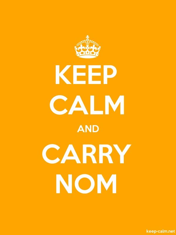 KEEP CALM AND CARRY NOM - white/orange - Default (600x800)
