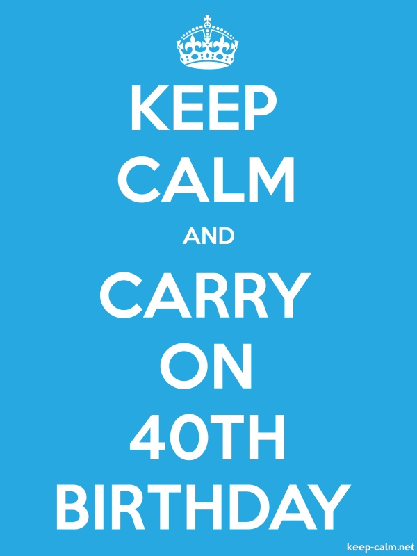 KEEP CALM AND CARRY ON 40TH BIRTHDAY - white/blue - Default (600x800)