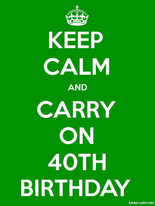 KEEP CALM AND CARRY ON 40TH BIRTHDAY - white/green - Default (600x800)