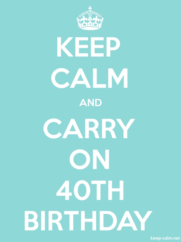 KEEP CALM AND CARRY ON 40TH BIRTHDAY - white/lightblue - Default (600x800)