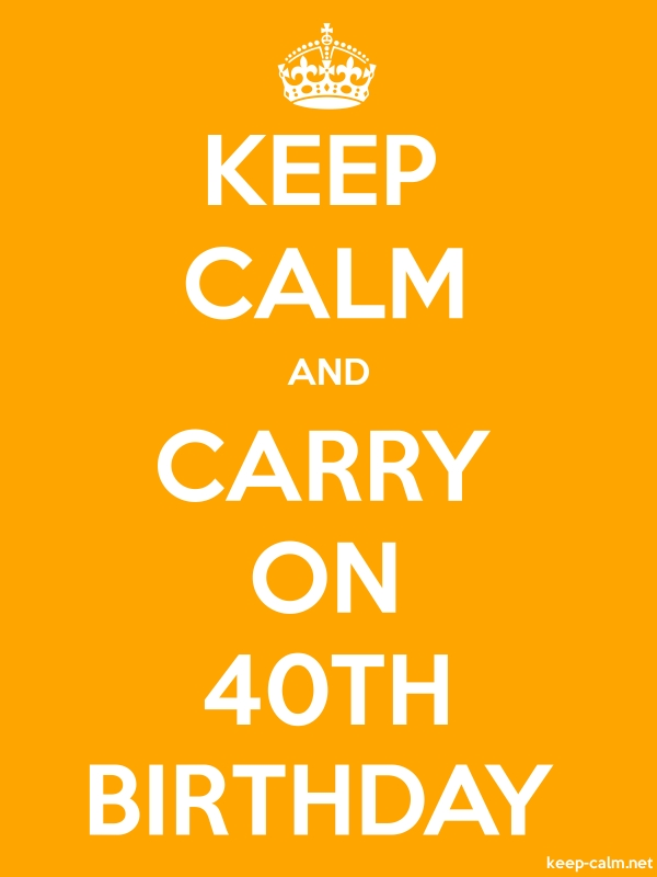 KEEP CALM AND CARRY ON 40TH BIRTHDAY - white/orange - Default (600x800)