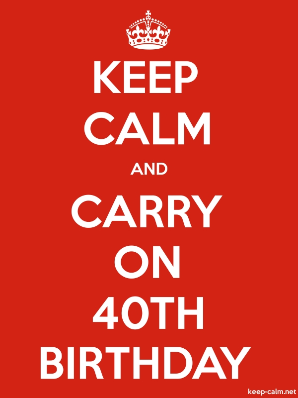 KEEP CALM AND CARRY ON 40TH BIRTHDAY - white/red - Default (600x800)