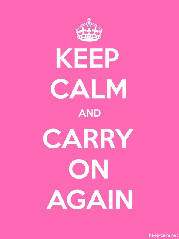 KEEP CALM AND CARRY ON AGAIN - white/pink - Default (600x800)