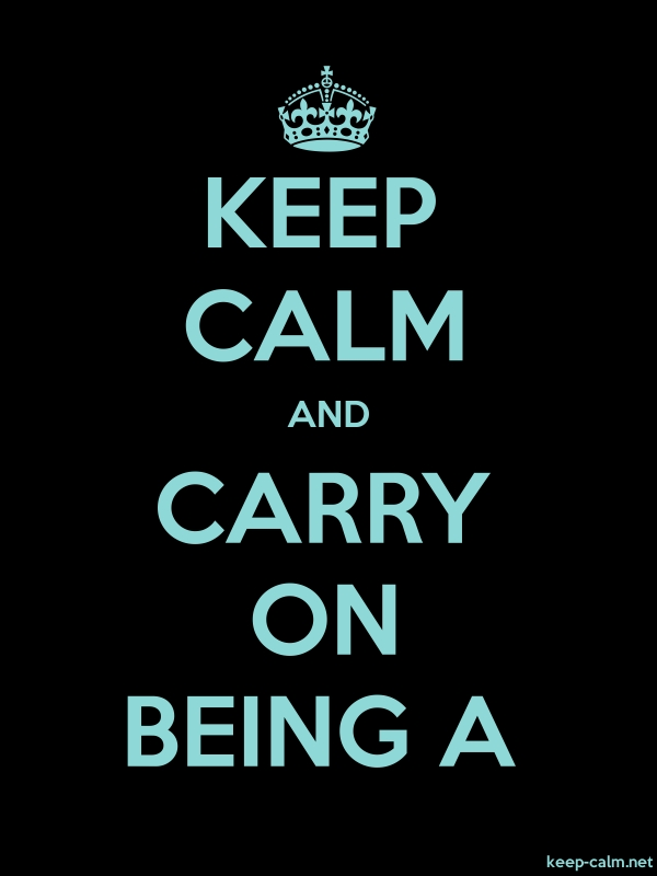 KEEP CALM AND CARRY ON BEING A - lightblue/black - Default (600x800)