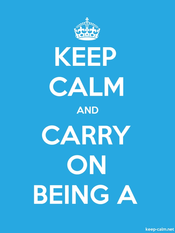 KEEP CALM AND CARRY ON BEING A - white/blue - Default (600x800)