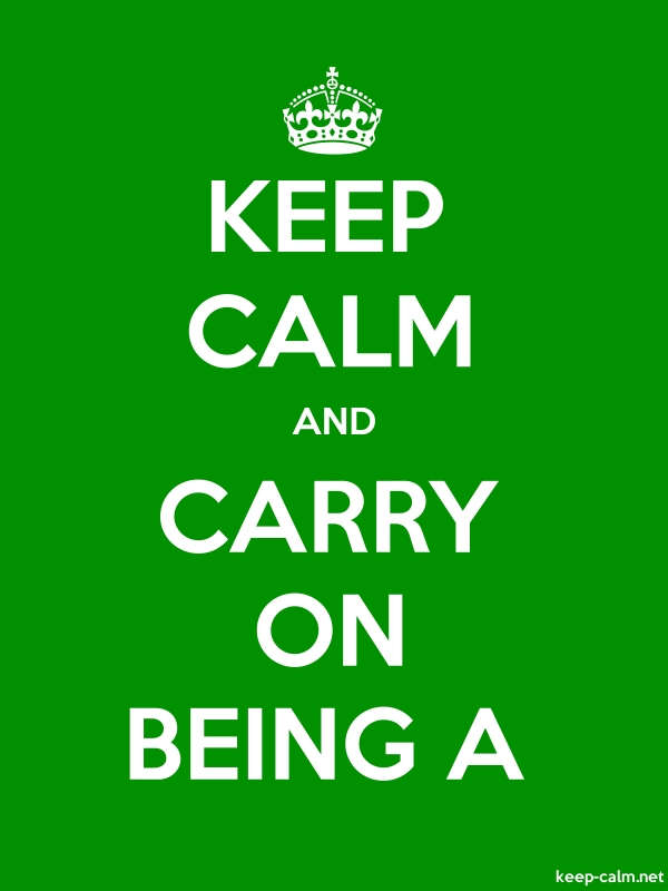 KEEP CALM AND CARRY ON BEING A - white/green - Default (600x800)