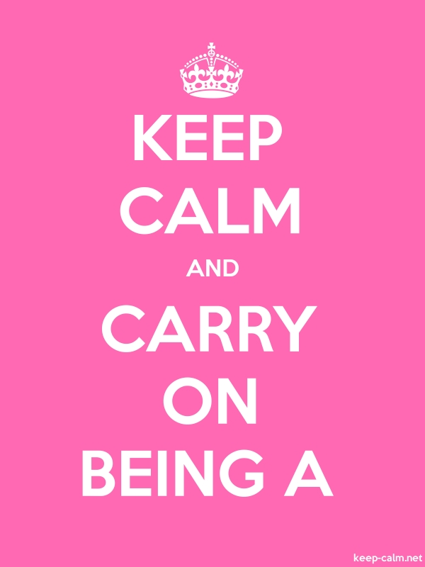 KEEP CALM AND CARRY ON BEING A - white/pink - Default (600x800)