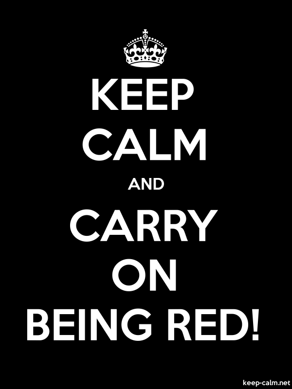 KEEP CALM AND CARRY ON BEING RED! - white/black - Default (600x800)