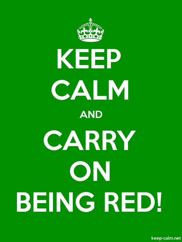 KEEP CALM AND CARRY ON BEING RED! - white/green - Default (600x800)