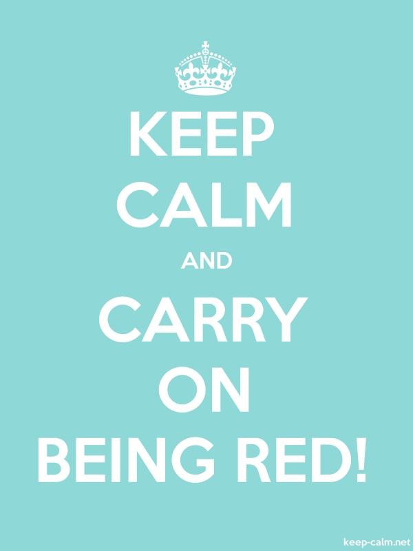 KEEP CALM AND CARRY ON BEING RED! - white/lightblue - Default (600x800)