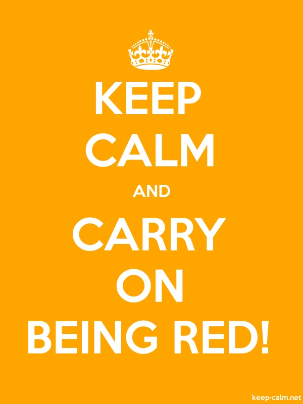 KEEP CALM AND CARRY ON BEING RED! - white/orange - Default (600x800)