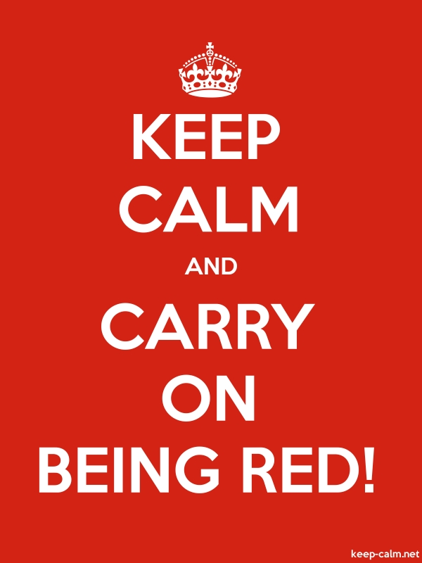 KEEP CALM AND CARRY ON BEING RED! - white/red - Default (600x800)