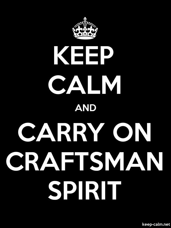 KEEP CALM AND CARRY ON CRAFTSMAN SPIRIT - white/black - Default (600x800)