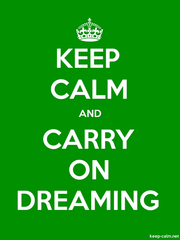 KEEP CALM AND CARRY ON DREAMING - white/green - Default (600x800)