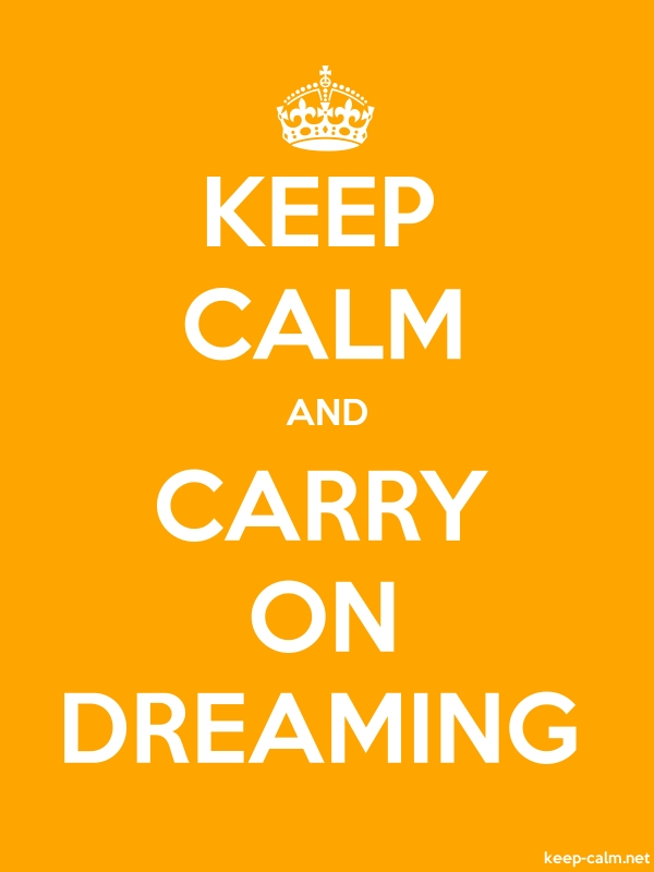KEEP CALM AND CARRY ON DREAMING - white/orange - Default (600x800)