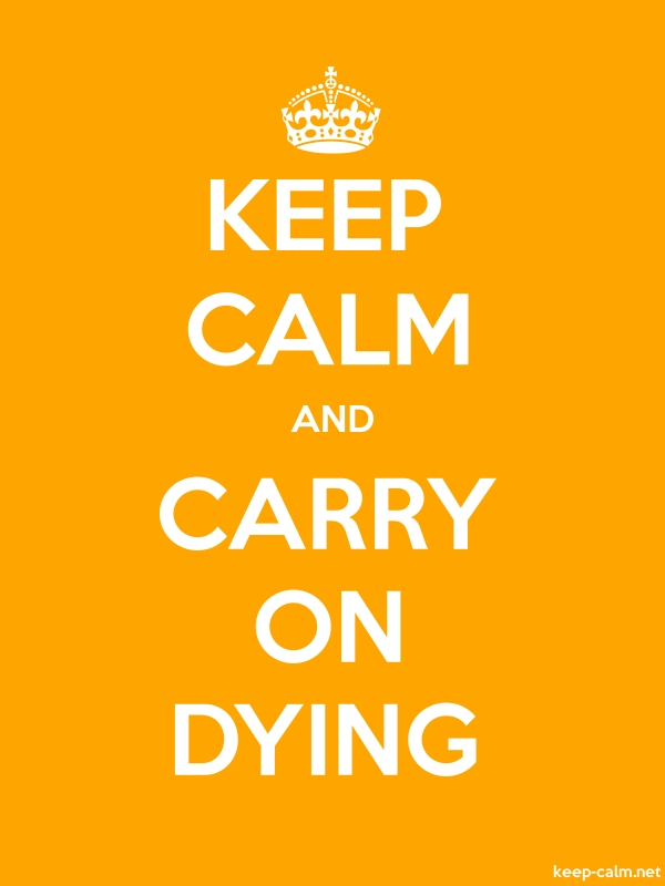 KEEP CALM AND CARRY ON DYING - white/orange - Default (600x800)