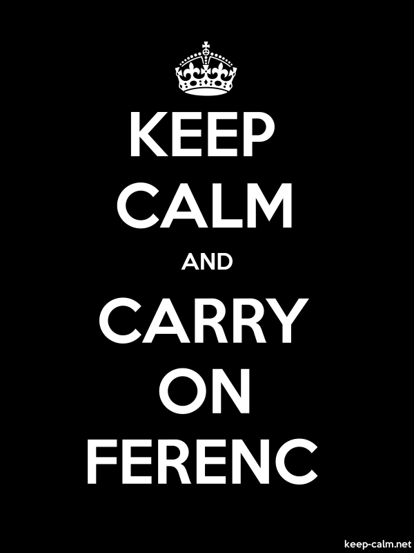 KEEP CALM AND CARRY ON FERENC - white/black - Default (600x800)