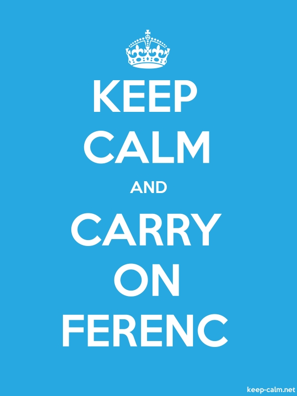 KEEP CALM AND CARRY ON FERENC - white/blue - Default (600x800)