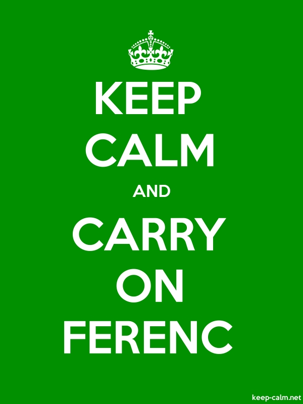 KEEP CALM AND CARRY ON FERENC - white/green - Default (600x800)