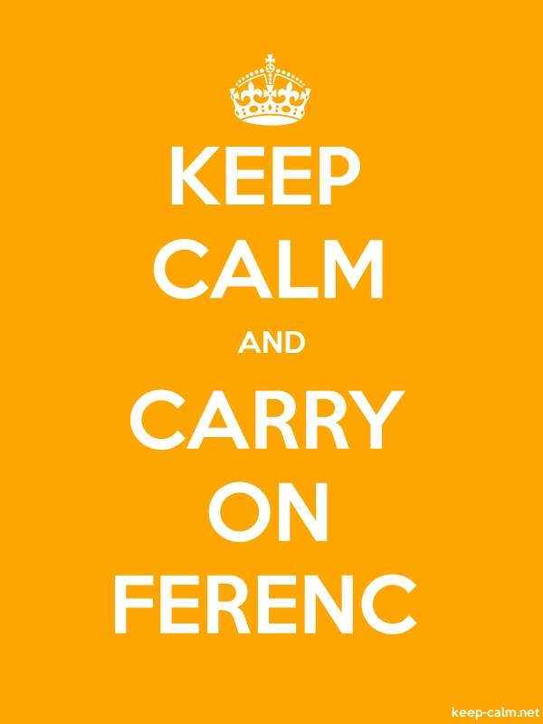 KEEP CALM AND CARRY ON FERENC - white/orange - Default (600x800)