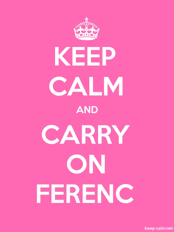 KEEP CALM AND CARRY ON FERENC - white/pink - Default (600x800)