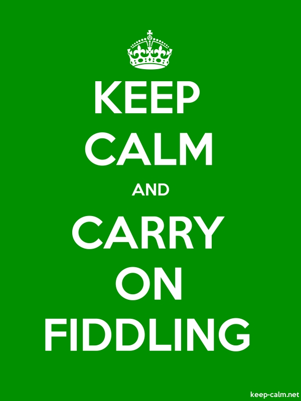 KEEP CALM AND CARRY ON FIDDLING - white/green - Default (600x800)