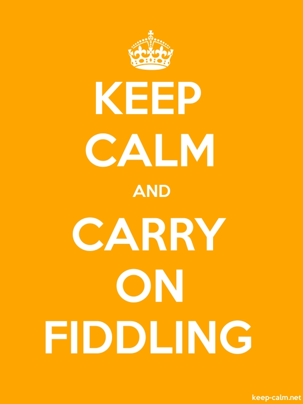 KEEP CALM AND CARRY ON FIDDLING - white/orange - Default (600x800)